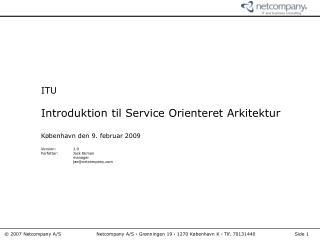 ITU  Introduktion til Service Orienteret Arkitektur  K benhavn den 9. februar 2009  Version: 1.0 Forfatter: Jack Ekman