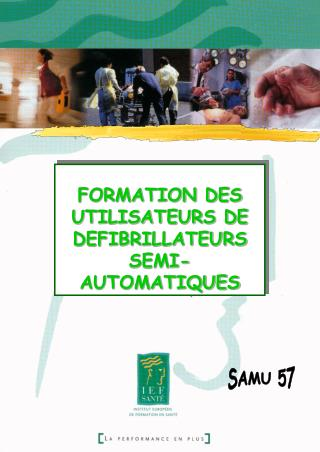 FORMATION DES UTILISATEURS DE DEFIBRILLATEURS SEMI-AUTOMATIQUES