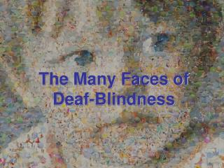 THE MANY FACES OF DEAF-BLINDNESS