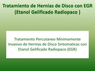 Tratamiento Percutaneo Minimamente Invasivo de Hernias de Disco Sintomaticas con Etanol Gelificado Radiopaco EGR