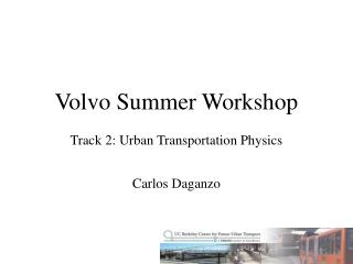 Volvo Summer Workshop   Track 2: Urban Transportation Physics