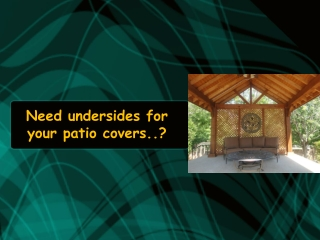 Need undersides for your patio cover?