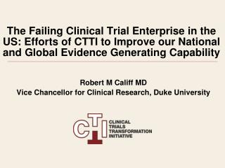 The Failing Clinical Trial Enterprise in the US: Efforts of CTTI to Improve our National and Global Evidence Generating