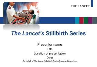 The Lancet s Stillbirth Series