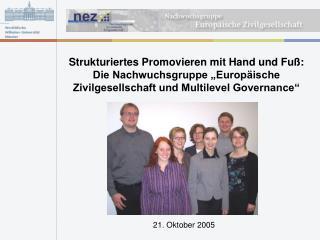 Strukturiertes Promovieren mit Hand und Fu : Die Nachwuchsgruppe  Europ ische Zivilgesellschaft und Multilevel Governanc