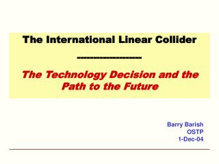 The International Linear Collider --------------------   The Technology Decision and the Path to the Future