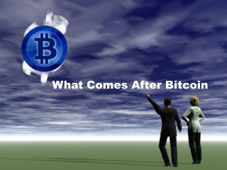 What Comes After Bitcoin
