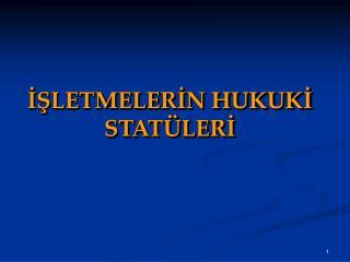 ISLETMELERIN HUKUKI STAT LERI