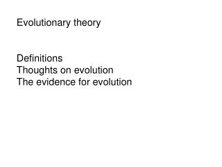 Evolutionary theory   Definitions Thoughts on evolution  The evidence for evolution
