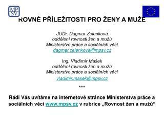 ROVN  PR LE ITOSTI PRO  ENY A MU E   JUDr. Dagmar Zelenkov  oddelen  rovnosti  en a mu u Ministerstvo pr ce a soci ln ch