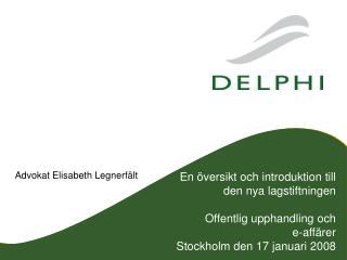 En  versikt och introduktion till den nya lagstiftningen  Offentlig upphandling och  e-aff rer Stockholm den 17 januari
