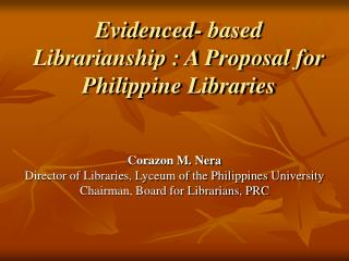 Evidenced- based Librarianship : A Proposal for Philippine Libraries