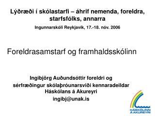 Ingibj rg Au unds ttir foreldri og  s rfr  ingur sk la r unarsvi i kennaradeildar H sk lans   Akureyri ingibjunak.is
