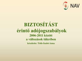 BIZTOS T ST   rinto ad jogszab lyok  2006-2011 k z tt  a v ltoz sok t kr ben k sz tette: T th-Szab  Anna