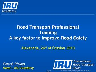 Road Transport Professional Training A key factor to improve Road Safety