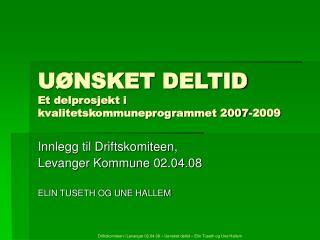 U NSKET DELTID Et delprosjekt i kvalitetskommuneprogrammet 2007-2009