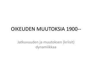 OIKEUDEN MUUTOKSIA 1900--