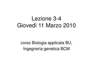 Lezione 3-4 Gioved  11 Marzo 2010