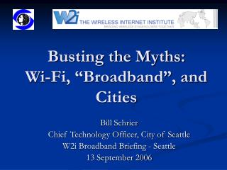 Busting the Myths: Wi-Fi,  Broadband , and Cities