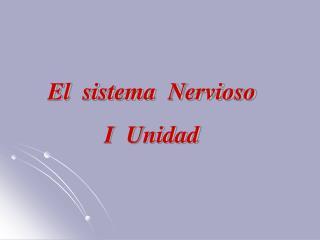 El  sistema  Nervioso I  Unidad