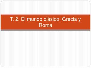 T. 2. El mundo cl sico: Grecia y Roma