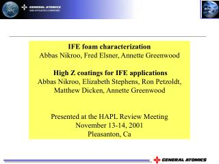 IFE foam characterization Abbas Nikroo, Fred Elsner, Annette Greenwood   High Z coatings for IFE applications Abbas Nikr