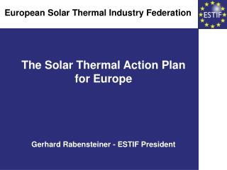 the solar thermal action planfor europegerhard rabensteiner - estif president