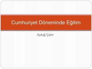 Cumhuriyet D neminde Egitim