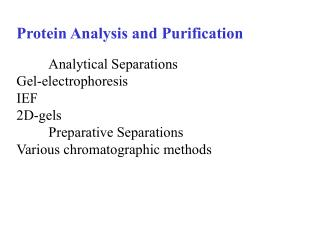 Protein Analysis and Purification     Analytical Separations Gel-electrophoresis IEF 2D-gels  Preparative Separations Va