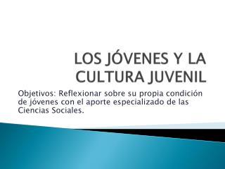LOS J VENES Y LA CULTURA JUVENIL