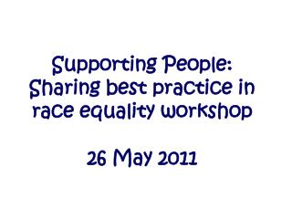 Supporting People: Sharing best practice in race equality workshop  26 May 2011