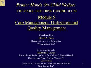 THE SKILL BUILDING CURRICULUM  Module 9 Care Management, Utilization and Quality Management