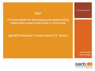 REEP  A Process Model for Developing and Implementing Collectively owned enterprises in rural areas    AgriSETA Workshop