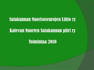 Satakunnan Nuorisoseurojen Liitto ry  Kalevan Nuorten Satakunnan piiri ry  Toimintaa 2010