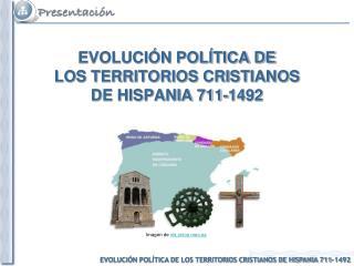 EVOLUCI N POL TICA DE  LOS TERRITORIOS CRISTIANOS  DE HISPANIA 711-1492