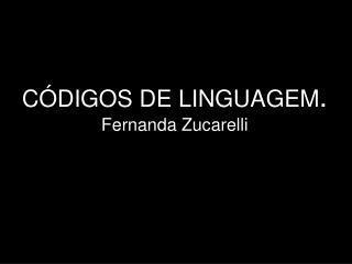 C DIGOS DE LINGUAGEM. Fernanda Zucarelli