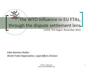 The WTO Influence in EU FTAs,   through the dispute settlement lens CLEER, The Hague, November 2010