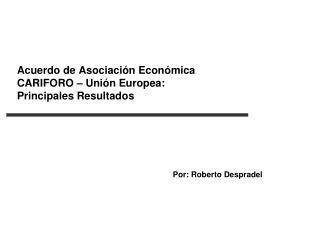 Acuerdo de Asociaci n Econ mica  CARIFORO   Uni n Europea:  Principales Resultados