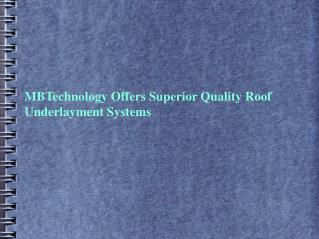 mbtechnology offers superior quality roof underlayment syste