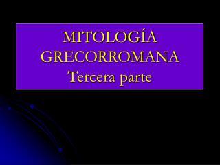 MITOLOG A GRECORROMANA Tercera parte