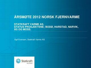 rsm te 2012 norsk fjernvarme  statkraft varme as. Status prosjektene; Bod , harstad, narvik,  s og moss.