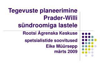 Tegevuste planeerimine Prader-Willi s ndroomiga lastele   Rootsi  grenska Keskuse spetsialistide soovitused  Eike M  rse