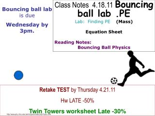 Class Notes  4.18.11 Bouncing ball lab .PE  Lab:  Finding PE    Mass  Equation Sheet  Reading Notes: Bouncing Ball Physi