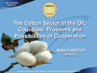 The Cotton Sector in the OIC Countries: Problems and Possibilities of Cooperation