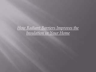 how radiant barriers improves the insulation in your home
