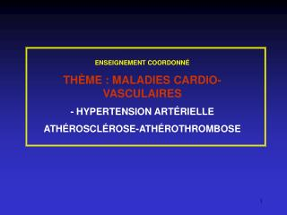 ENSEIGNEMENT COORDONN  TH ME : MALADIES CARDIO-VASCULAIRES  - HYPERTENSION ART RIELLE ATH ROSCL ROSE-ATH ROTHROMBOSE