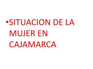 SITUACION DE LA MUJER EN CAJAMARCA