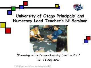 University of Otago Principals  and  Numeracy Lead Teacher s N2 Seminar