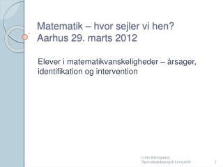 Matematik   hvor sejler vi hen Aarhus 29. marts 2012