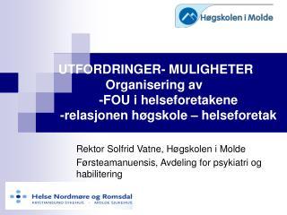 UTFORDRINGER- MULIGHETER Organisering av  -FOU i helseforetakene   -relasjonen h gskole   helseforetak